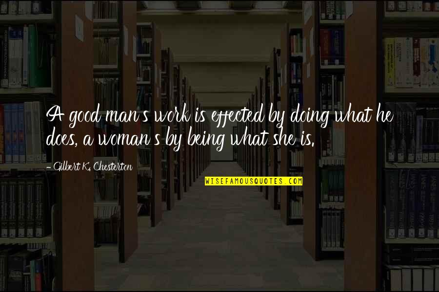 The Love Of A Good Man Quotes By Gilbert K. Chesterton: A good man's work is effected by doing