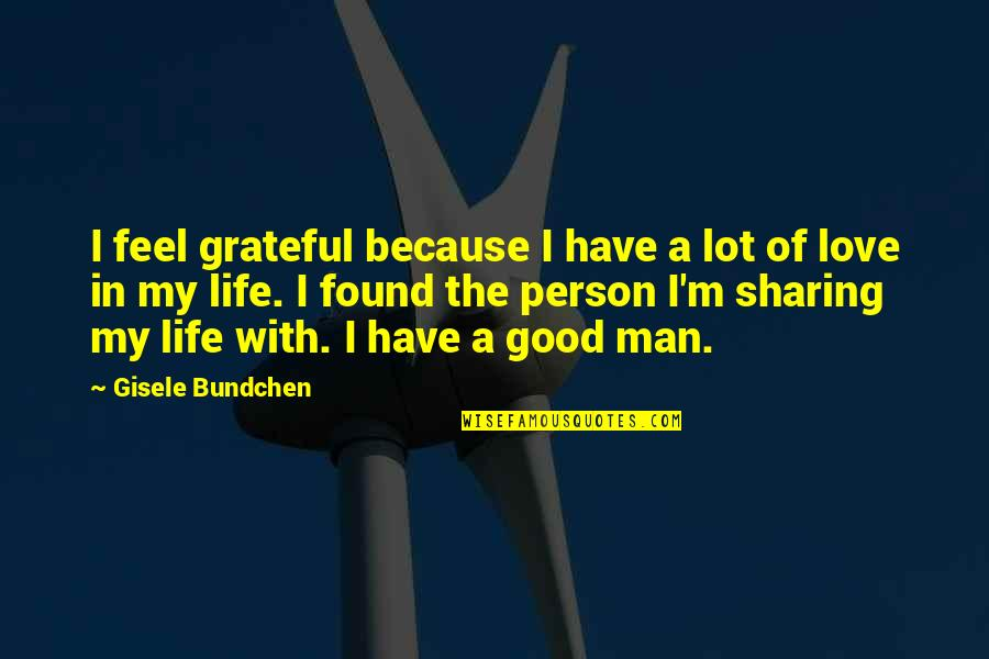 The Love Of A Good Man Quotes By Gisele Bundchen: I feel grateful because I have a lot