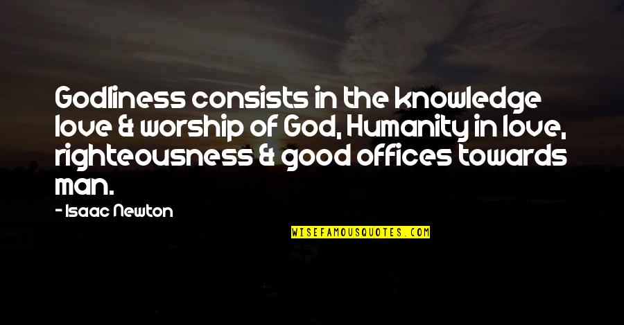 The Love Of A Good Man Quotes By Isaac Newton: Godliness consists in the knowledge love & worship