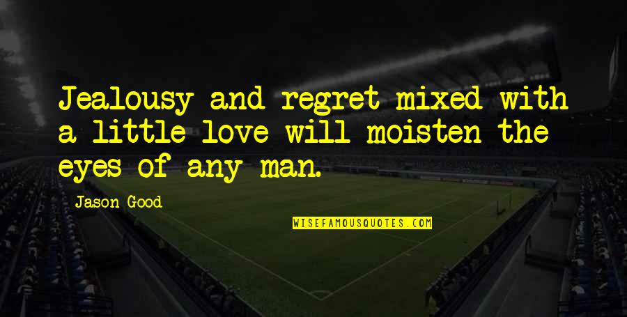 The Love Of A Good Man Quotes By Jason Good: Jealousy and regret mixed with a little love
