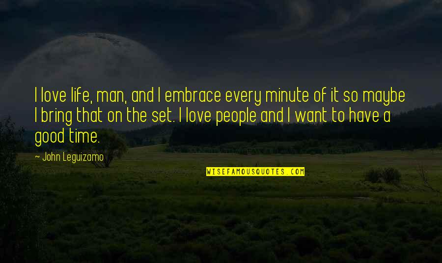 The Love Of A Good Man Quotes By John Leguizamo: I love life, man, and I embrace every