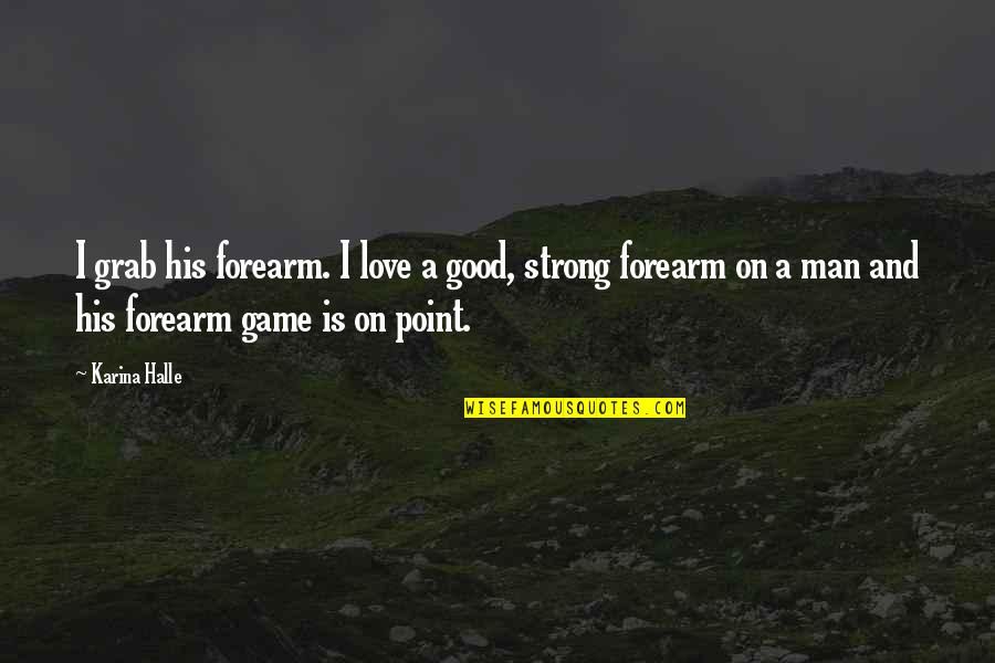 The Love Of A Good Man Quotes By Karina Halle: I grab his forearm. I love a good,