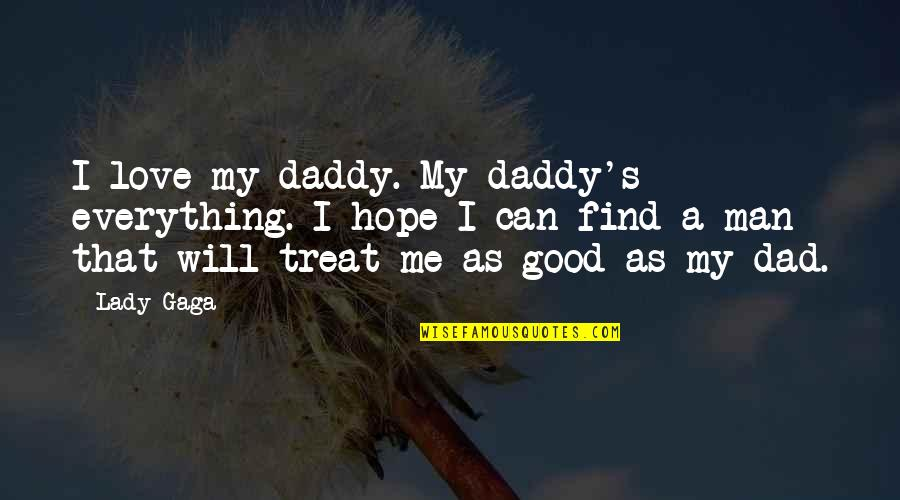 The Love Of A Good Man Quotes By Lady Gaga: I love my daddy. My daddy's everything. I