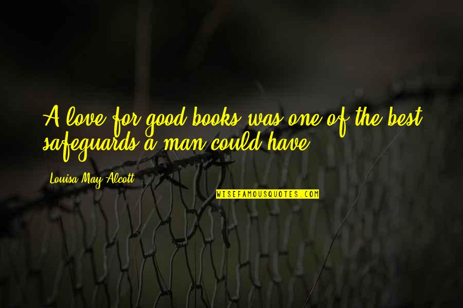 The Love Of A Good Man Quotes By Louisa May Alcott: A love for good books was one of