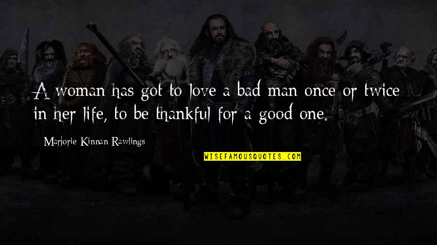 The Love Of A Good Man Quotes By Marjorie Kinnan Rawlings: A woman has got to love a bad