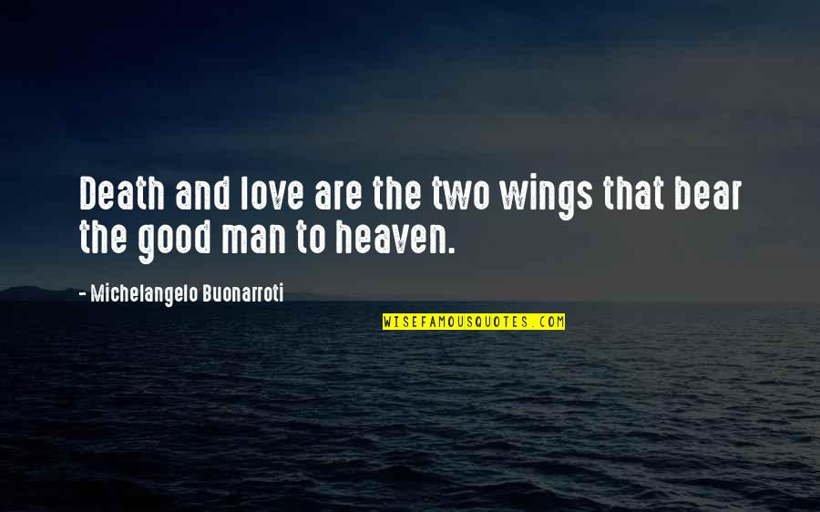 The Love Of A Good Man Quotes By Michelangelo Buonarroti: Death and love are the two wings that