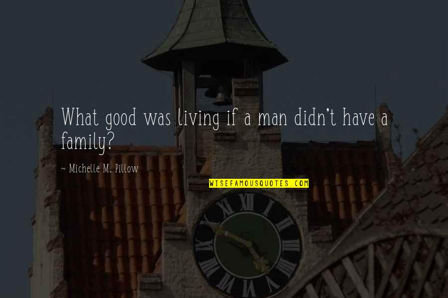 The Love Of A Good Man Quotes By Michelle M. Pillow: What good was living if a man didn't