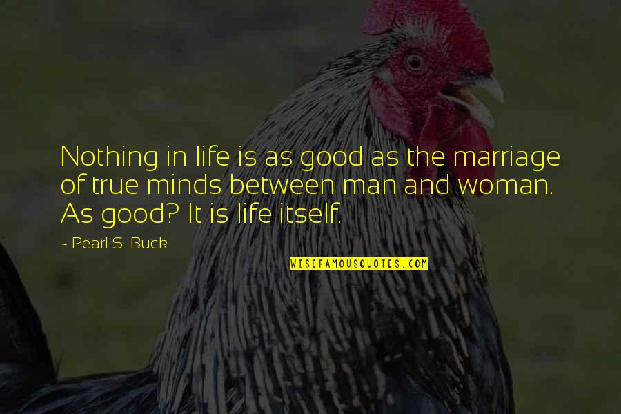 The Love Of A Good Man Quotes By Pearl S. Buck: Nothing in life is as good as the