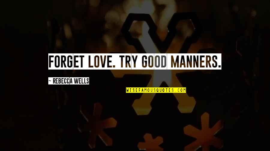 The Love Of A Good Man Quotes By Rebecca Wells: Forget love. Try good manners.