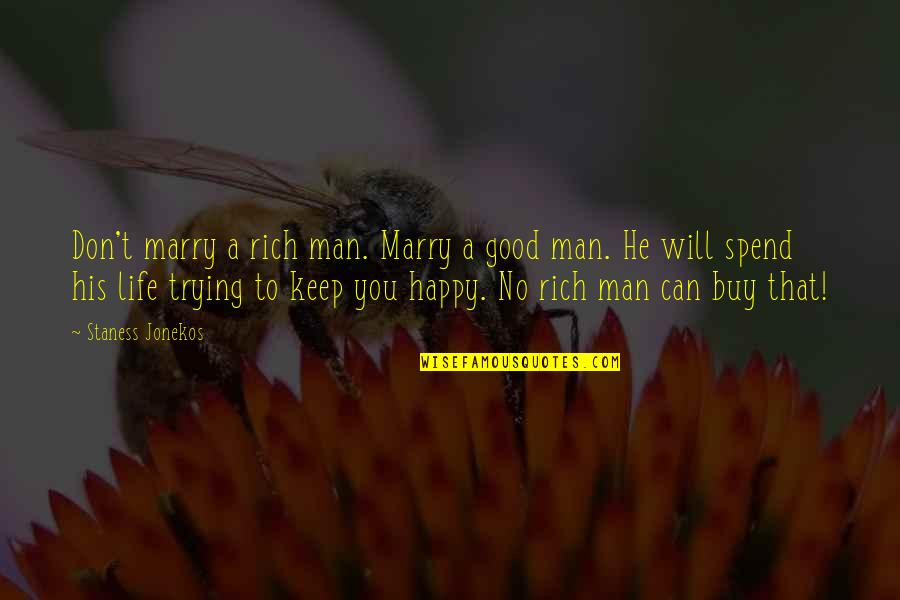 The Love Of A Good Man Quotes By Staness Jonekos: Don't marry a rich man. Marry a good