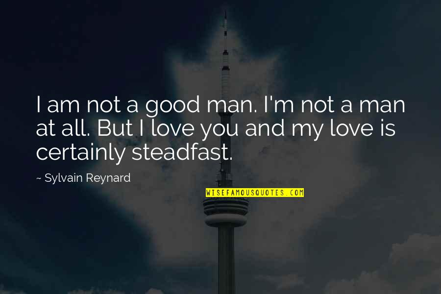 The Love Of A Good Man Quotes By Sylvain Reynard: I am not a good man. I'm not
