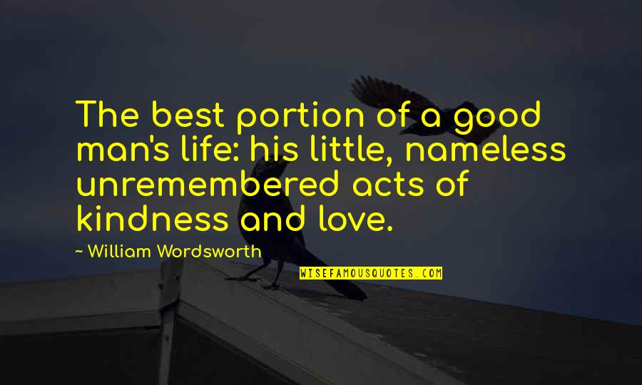 The Love Of A Good Man Quotes By William Wordsworth: The best portion of a good man's life: