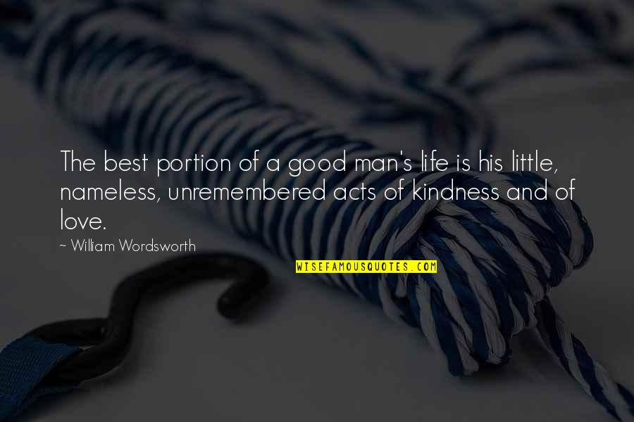 The Love Of A Good Man Quotes By William Wordsworth: The best portion of a good man's life