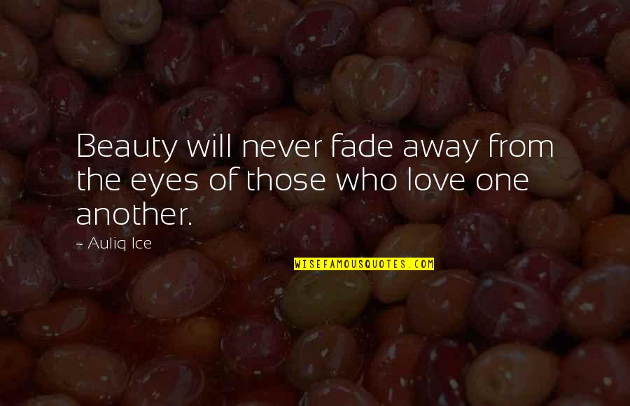 The Love Of Family Quotes By Auliq Ice: Beauty will never fade away from the eyes