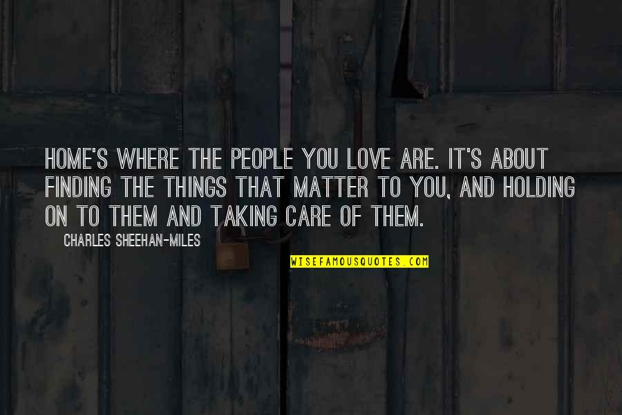 The Love Of Family Quotes By Charles Sheehan-Miles: Home's where the people you love are. It's
