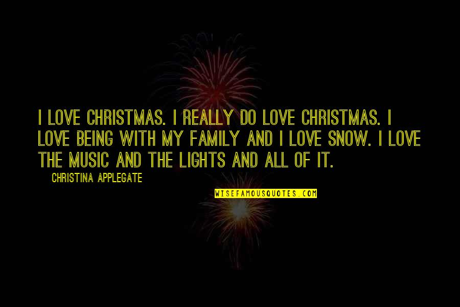 The Love Of Family Quotes By Christina Applegate: I love Christmas. I really do love Christmas.