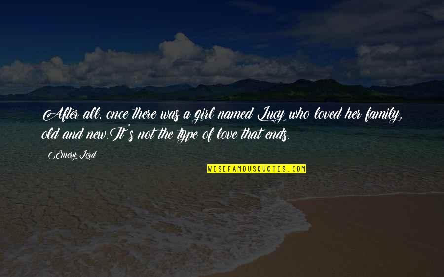 The Love Of Family Quotes By Emery Lord: After all, once there was a girl named