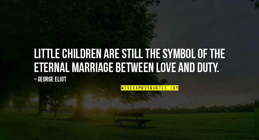 The Love Of Family Quotes By George Eliot: Little children are still the symbol of the