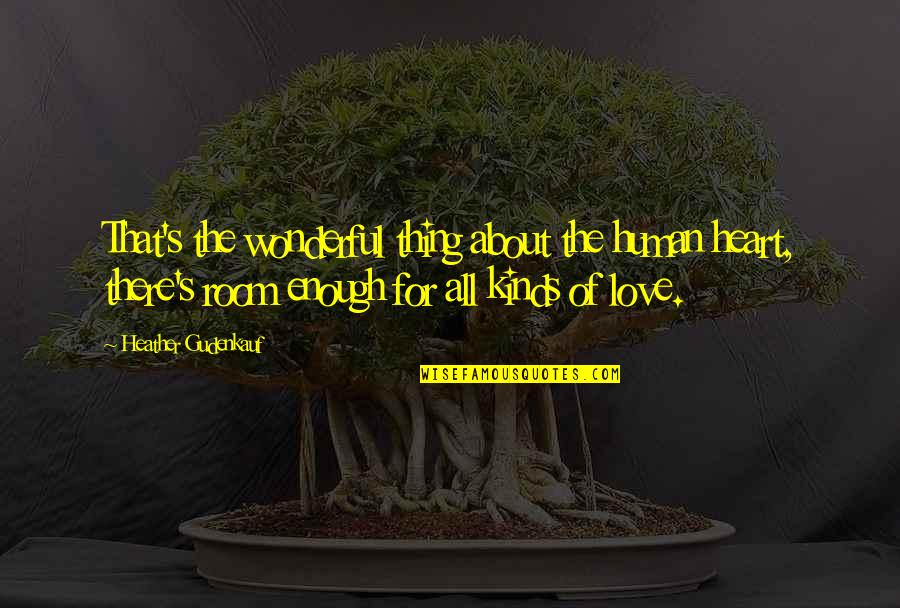 The Love Of Family Quotes By Heather Gudenkauf: That's the wonderful thing about the human heart,