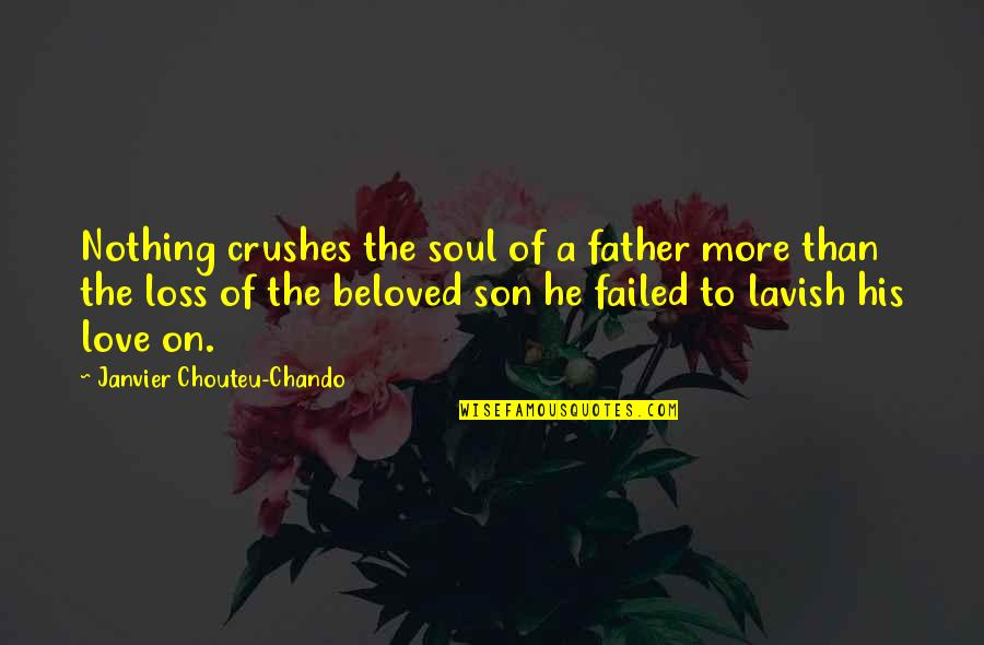 The Love Of Family Quotes By Janvier Chouteu-Chando: Nothing crushes the soul of a father more