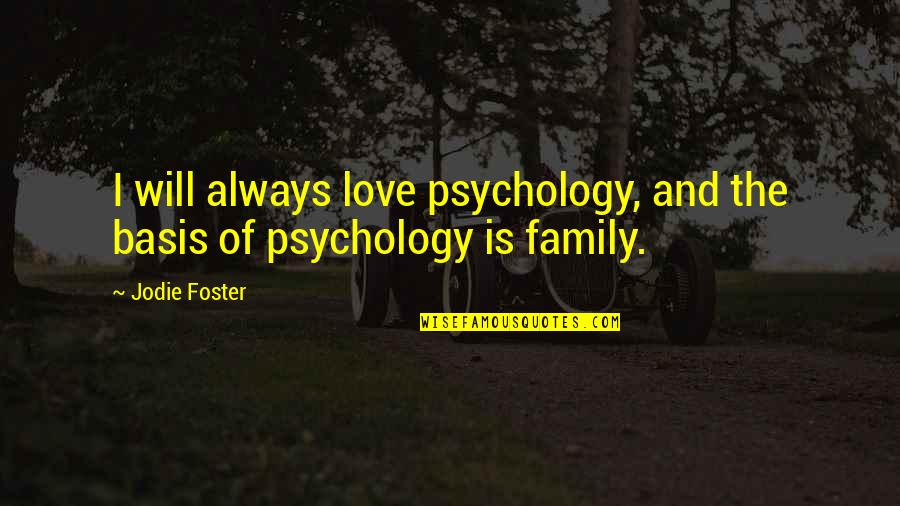 The Love Of Family Quotes By Jodie Foster: I will always love psychology, and the basis
