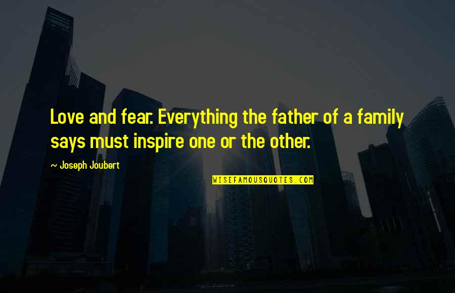 The Love Of Family Quotes By Joseph Joubert: Love and fear. Everything the father of a