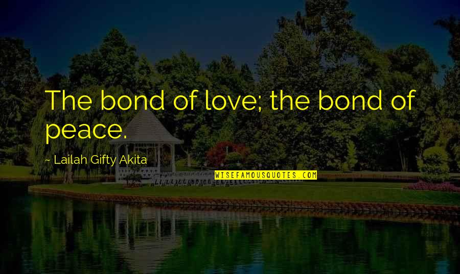 The Love Of Family Quotes By Lailah Gifty Akita: The bond of love; the bond of peace.