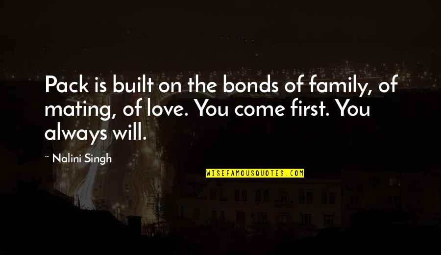The Love Of Family Quotes By Nalini Singh: Pack is built on the bonds of family,