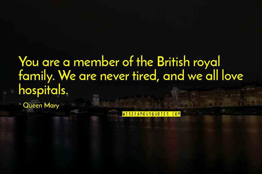 The Love Of Family Quotes By Queen Mary: You are a member of the British royal