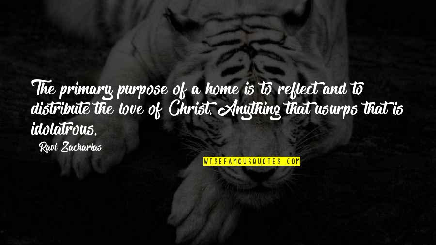 The Love Of Family Quotes By Ravi Zacharias: The primary purpose of a home is to