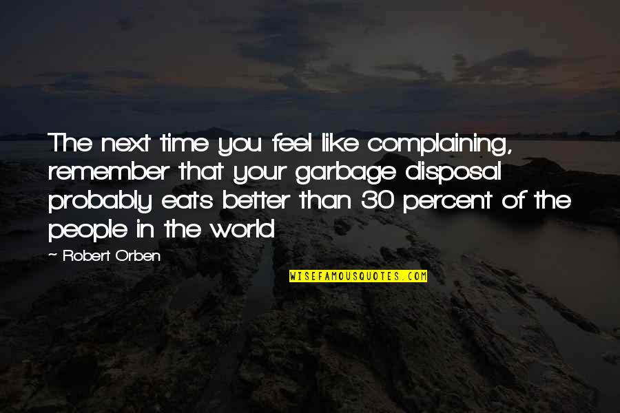 The Love Of Family Quotes By Robert Orben: The next time you feel like complaining, remember