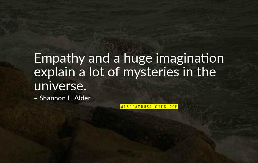 The Love Of Family Quotes By Shannon L. Alder: Empathy and a huge imagination explain a lot