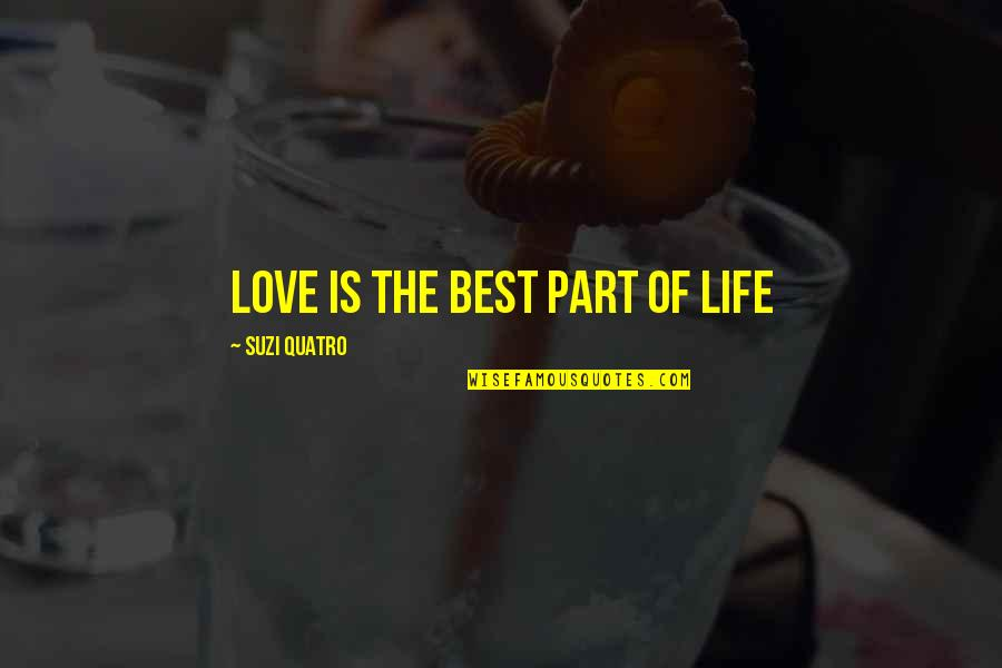 The Love Of Family Quotes By Suzi Quatro: Love is the best part of life