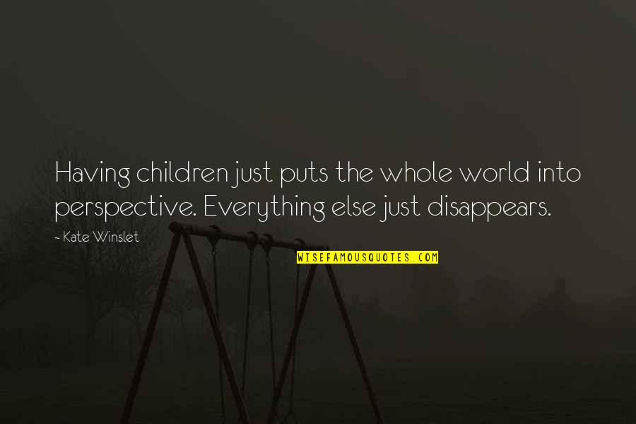 The Lra Quotes By Kate Winslet: Having children just puts the whole world into