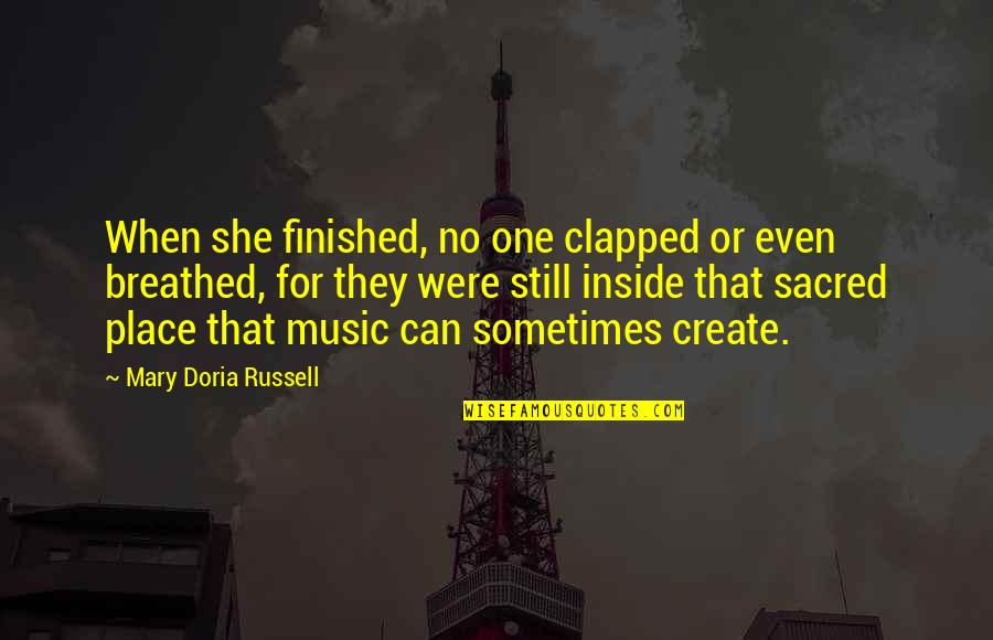 The Lra Quotes By Mary Doria Russell: When she finished, no one clapped or even