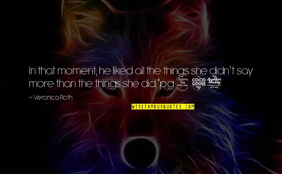 The Lra Quotes By Veronica Roth: In that moment, he liked all the things
