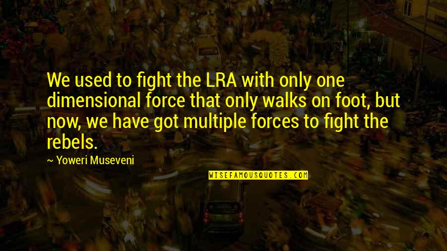 The Lra Quotes By Yoweri Museveni: We used to fight the LRA with only