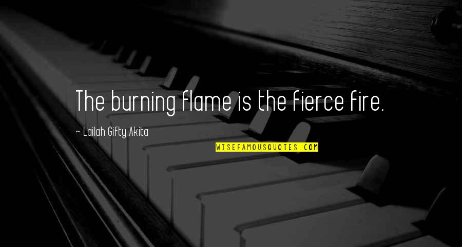 The Lying Game Book Quotes By Lailah Gifty Akita: The burning flame is the fierce fire.