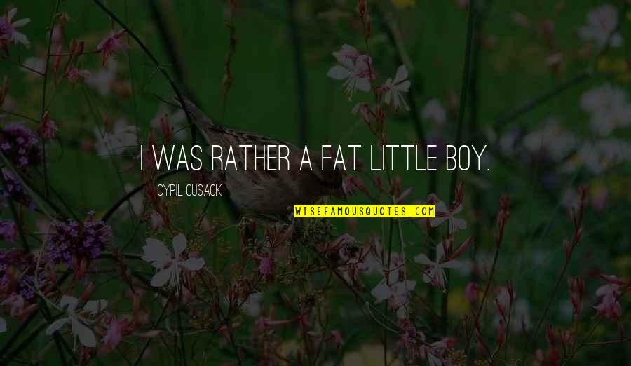 The Mad Dog In To Kill A Mockingbird Quotes By Cyril Cusack: I was rather a fat little boy.