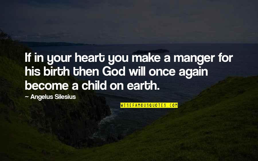 The Manger Quotes By Angelus Silesius: If in your heart you make a manger