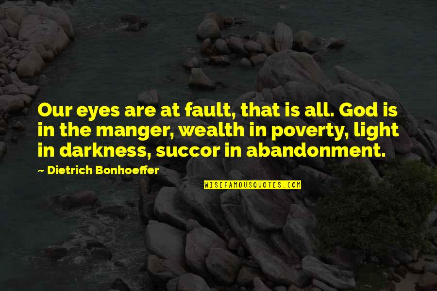 The Manger Quotes By Dietrich Bonhoeffer: Our eyes are at fault, that is all.