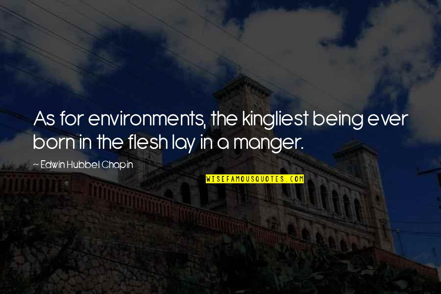 The Manger Quotes By Edwin Hubbel Chapin: As for environments, the kingliest being ever born