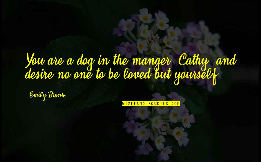 The Manger Quotes By Emily Bronte: You are a dog in the manger, Cathy,