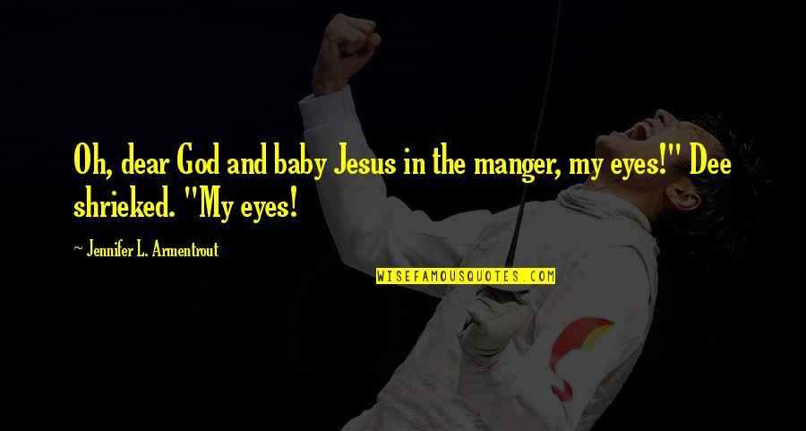 The Manger Quotes By Jennifer L. Armentrout: Oh, dear God and baby Jesus in the