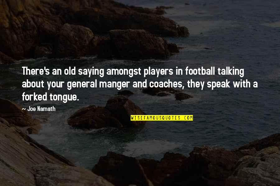 The Manger Quotes By Joe Namath: There's an old saying amongst players in football