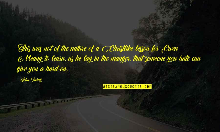 The Manger Quotes By John Irving: This was not of the nature of a