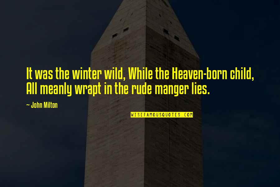 The Manger Quotes By John Milton: It was the winter wild, While the Heaven-born