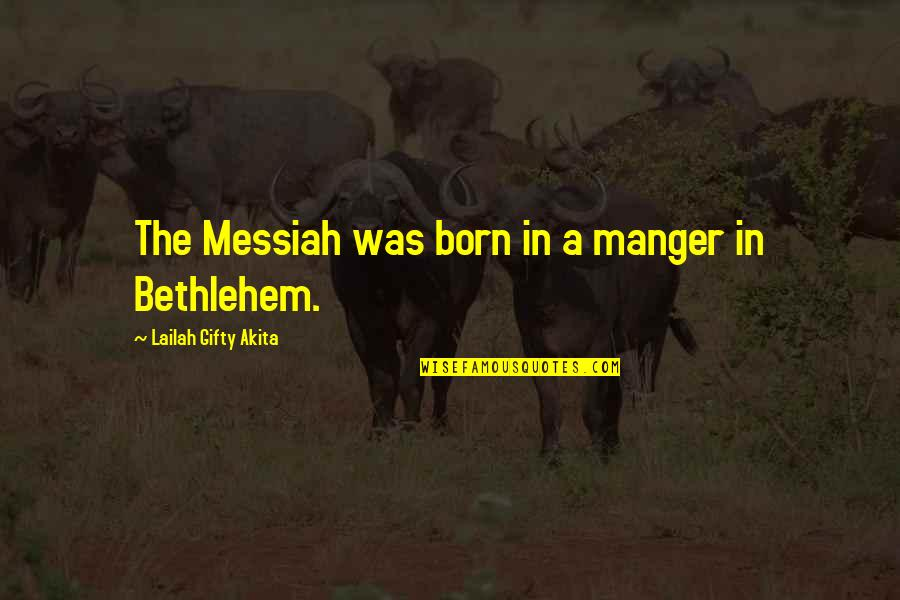 The Manger Quotes By Lailah Gifty Akita: The Messiah was born in a manger in