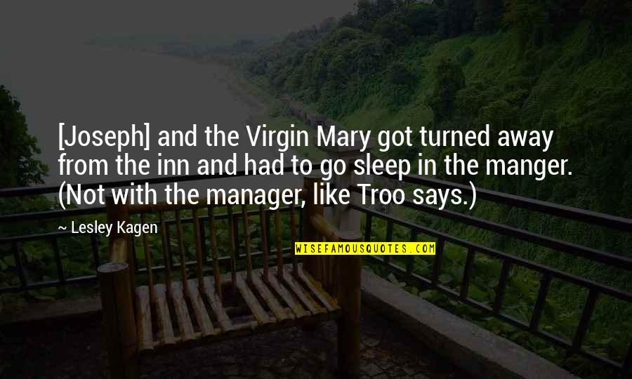 The Manger Quotes By Lesley Kagen: [Joseph] and the Virgin Mary got turned away