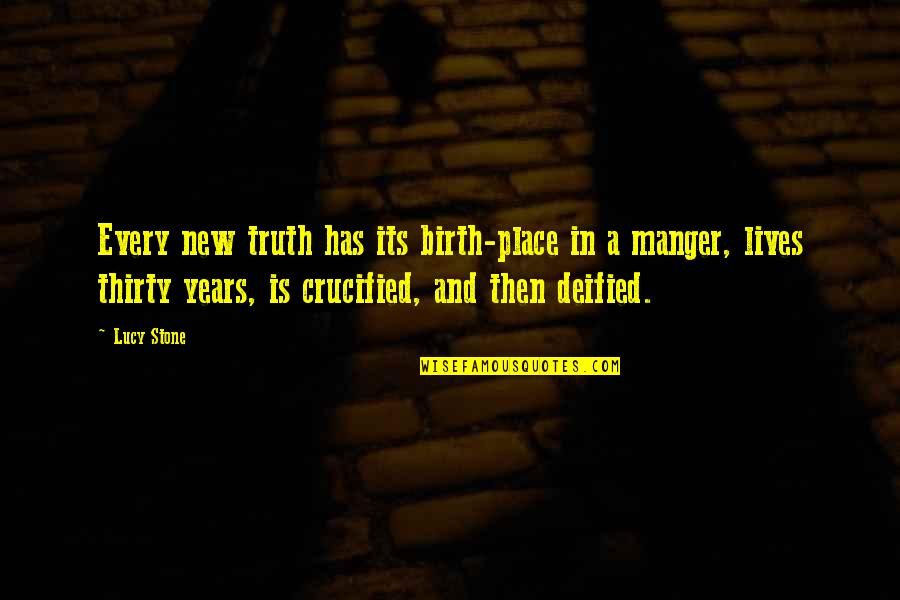 The Manger Quotes By Lucy Stone: Every new truth has its birth-place in a